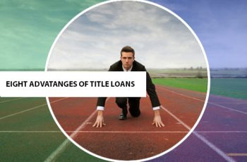 Eight Advantages of Title Loans