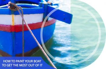 How to Paint Your Boat To Get The Most Out Of It