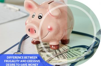 Difference Between Frugality and Excessive Desire to Save Money