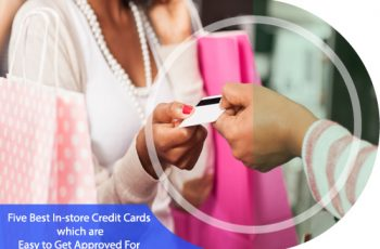 5 Best In-store Credit Cards which are Easy to Get Approved For