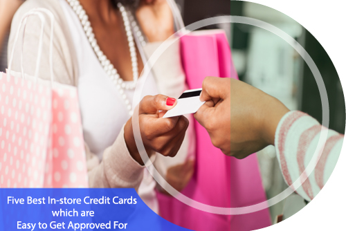 5 best in store credit cards which are easy to get approved for. Black Bedroom Furniture Sets. Home Design Ideas