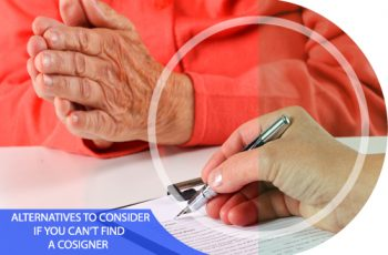 Alternatives to Consider If you Can't Find a Cosigner