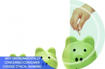 Why Environmentally Concerned Consumers Choose Ethical Banking