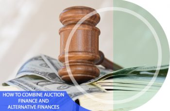 How to Combine Auction Finance with Alternative Finances