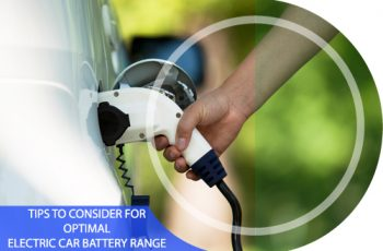 Tips To Consider For Optimal Electric Car Battery Range