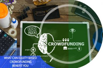 What Can Equity Based Crowdfunding Benefit You