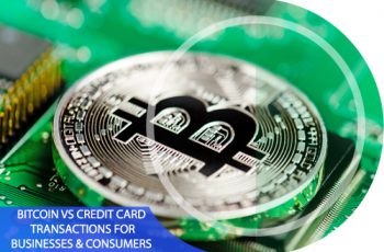 Bitcoin vs Credit Card Transactions for Businesses & Consumers