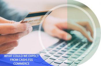 What Could We Expect from the Cashless Commerce