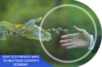 8 Eco-friendly Ways to Help Your Country's Economy